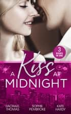 A Kiss At Midnight: New Year at the Boss's Bidding / Slow Dance with the Best Man / The Greek Doctor's New-Year Baby (Mills & Boon M&B) ebook by Rachael Thomas, Sophie Pembroke, Kate Hardy