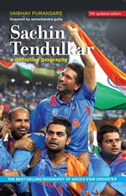 Sachin Tendulkar - A Definitive Biography ebook by Vaibhav Purandare