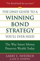 The Only Guide to a Winning Bond Strategy You'll Ever Need ebook by Larry E. Swedroe,Joseph H. Hempen