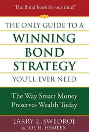 The Only Guide to a Winning Bond Strategy You'll Ever Need - The Way Smart Money Preserves Wealth Today ebook by Larry E. Swedroe,Joseph H. Hempen