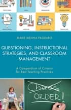 Questioning, Instructional Strategies, and Classroom Management - A Compendium of Criteria for Best Teaching Practices ebook by Marie Menna Pagliaro