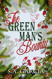 The Green Man's Bounty ebook by S.A. Garcia