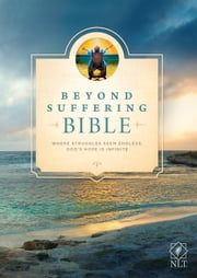 Beyond Suffering Bible NLT - Where Struggles Seem Endless, God's Hope Is Infinite ebook by Joni and Friends, Inc., Joni Eareckson Tada