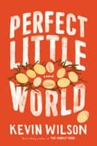 Perfect Little World - A Novel ebook by Kevin Wilson