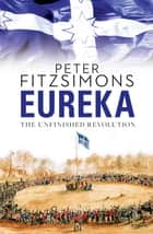 Eureka: The Unfinished Revolution ebook by Peter FitzSimons