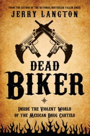 Dead Biker - Inside the Violent World of the Mexican Drug Cartels ebook by Jerry Langton