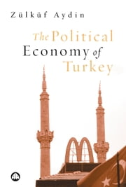 The Political Economy of Turkey ebook by Zülküf Aydin