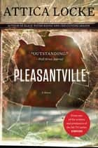 Pleasantville - A Novel ebook by Attica Locke