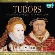 The Tudors - The Complete Story of England's Most Notorious Dynasty audiobook by G. J. Meyer