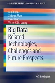 Big Data - Related Technologies, Challenges and Future Prospects ebook by Min Chen, Shiwen Mao, Yin Zhang,...