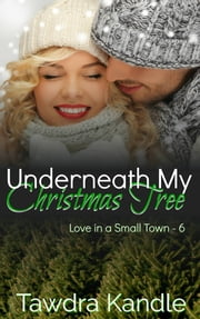 Underneath My Christmas Tree ebook by Tawdra Kandle