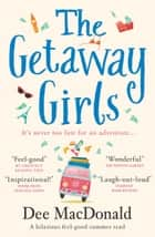 The Getaway Girls - A hilarious feel good summer read ebook by Dee MacDonald
