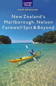 New Zealand's Marlborough, Nelson, Farewell Spit & Beyond ebook by Bette  Flagler