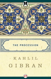 The Procession ebook by Kahlil Gibran,George Kheirallah