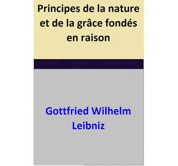 Principes de la nature et de la grâce fondés en raison ebook by Gottfried Wilhelm Leibniz