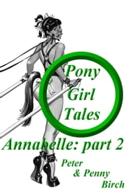 Pony-Girl Tales - Annabelle: Part 2 ebook by Peter & Penny Birch