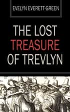 The Lost Treasure of Trevlyn - A Story of the Days of the Gunpowder Plot ebook by Evelyn Everett-Green
