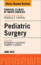 Pediatric Surgery, An Issue of Surgical Clinics ebook by Kenneth Azarow,Robert Cusick
