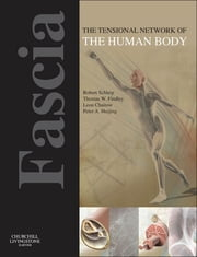 Fascia: The Tensional Network of the Human Body - The science and clinical applications in manual and movement therapy ebook by Robert Schleip, Thomas W. Findley, Leon Chaitow,...