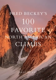 Fred Beckey's 100 Favorite North American Climbs ebook by Barry Blanchard