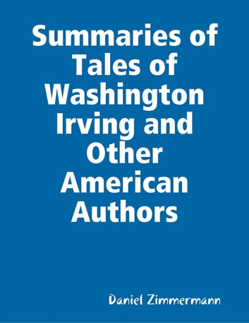 Summaries of Tales of Washington Irving and Other American Authors ebook by Daniel Zimmermann