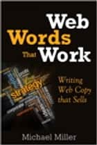Web Words That Work ebook by Michael Miller