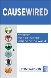 CauseWired - Plugging In, Getting Involved, Changing the World ebook by Tom Watson