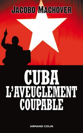 Cuba : l'aveuglement coupable ebook by Jacobo Machover