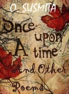 Once Upon A Time And Other Poems ebook by O. Susmita