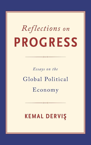 Reflections on Progress - Essays on the Global Political Economy ebook by Kemal Dervis