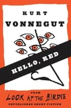 Hello, Red - Stories ebook by Kurt Vonnegut