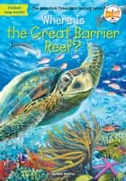 Where Is the Great Barrier Reef? ebook by Nico Medina, Who HQ, John Hinderliter