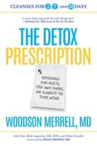 The Detox Prescription - Supercharge Your Health, Strip Away Pounds, and Eliminate the Toxins Within ebook by Woodson Merrell, Mary Beth Augustine, Hillari Dowdle