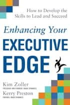 Enhancing Your Executive Edge: How to Develop the Skills to Lead and Succeed eBook by Kim Zoller, Kerry Preston
