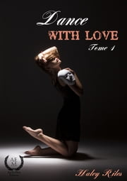 Dance with love - Tome 1 ebook by Haley Riles
