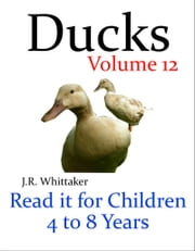 Ducks (Read it book for Children 4 to 8 years) ebook by J. R. Whittaker