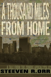 A Thousand Miles From Home - A Tale From the Zombie Apocalypse ebook by Steeven R. Orr