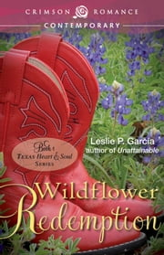 Wildflower Redemption - Book 2: Texas - Heart and Soul Series ebook by Leslie P García