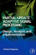 Partial-Update Adaptive Signal Processing ebook by Kutluyil Dogancay