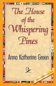 The House of the Whispering Pines ebook by Green, Anna Katherine