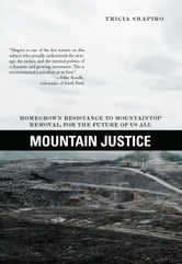 Mountain Justice - Homegrown Resistance to Mountaintop Removal, for the Future of Us All ebook by Tricia Shapiro