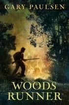 Woods Runner eBook by Gary Paulsen