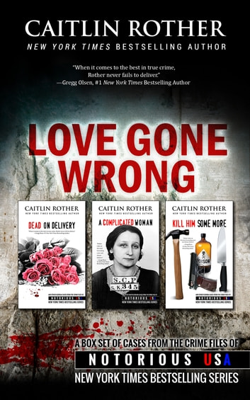 Love Gone Wrong - True Crime Collection ebook by Caitlin Rother