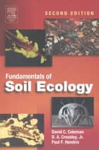 Fundamentals of Soil Ecology ebook by David C. Coleman, D. A. Crossley, Jr.