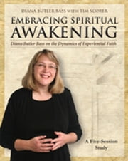 Embracing Spiritual Awakening - Diana Butler Bass on the Dynamics of Experiential Faith ebook by Tim Scorer