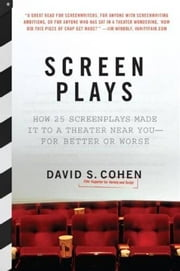 Screen Plays - How 25 Screenplays Made It to a Theater Near You--for Better or Worse ebook by David S. Cohen