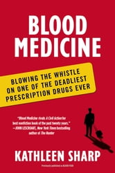 Blood Medicine - Blowing the Whistle on One of the Deadliest Prescription Drugs Ever ebook by Kathleen Sharp