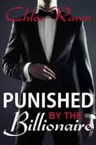 Punished by the Billionaire - BDSM Billionaire ebook by Chloe Raven