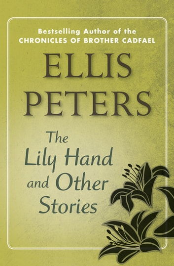 The Lily Hand - And Other Stories ebook by Ellis Peters