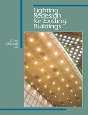 Lighting Redesign for Existing Buildings ebook by Craig DiLouie, LC